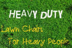 Extra Heavy Duty Lawn Chairs For Heavy People