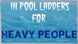 In Pool ladders For Heavy People