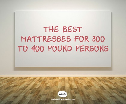 Best Mattresses For 400 Pound Persons