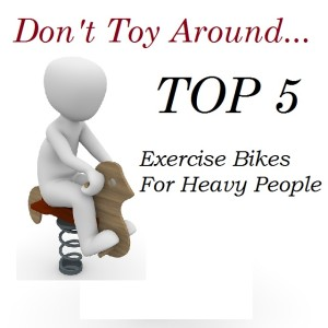 Upright Exercise Bikes For Heavy People Over 300Lbs