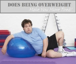 Does Being Overweight Make You Tired