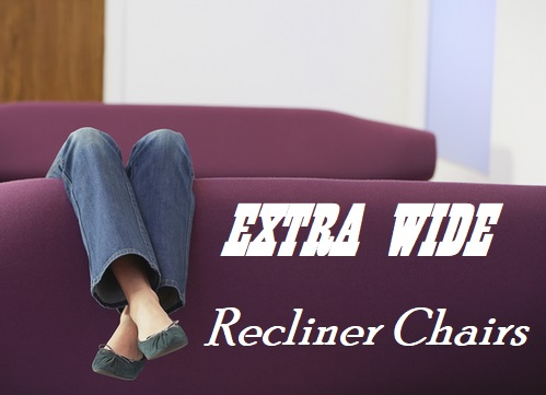 Top 5 Extra Wide Recliner Chairs