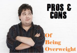 Pros And Cons For Being Overweight