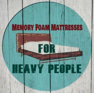 Best Memory Foam Mattresses For Heavy People