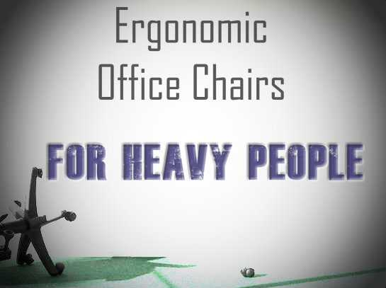 Ergonomic Office Chairs For Heavy People