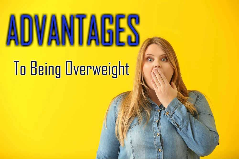 Advantages To Being Overweight