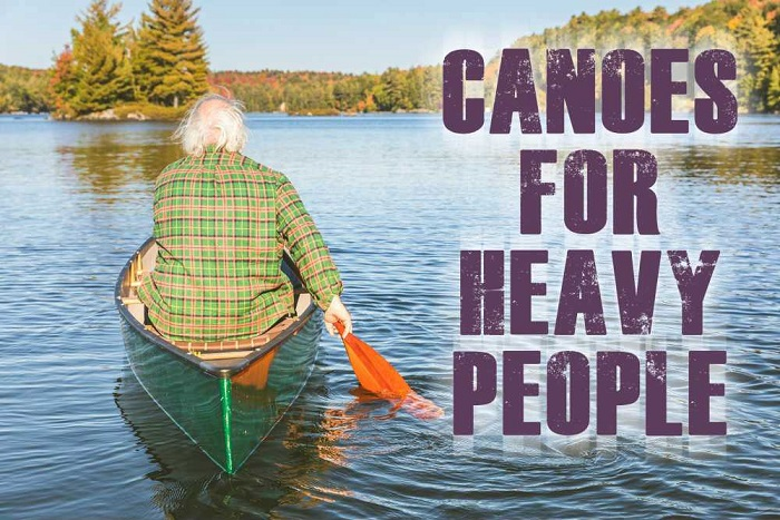 Best Canoes For Heavy People
