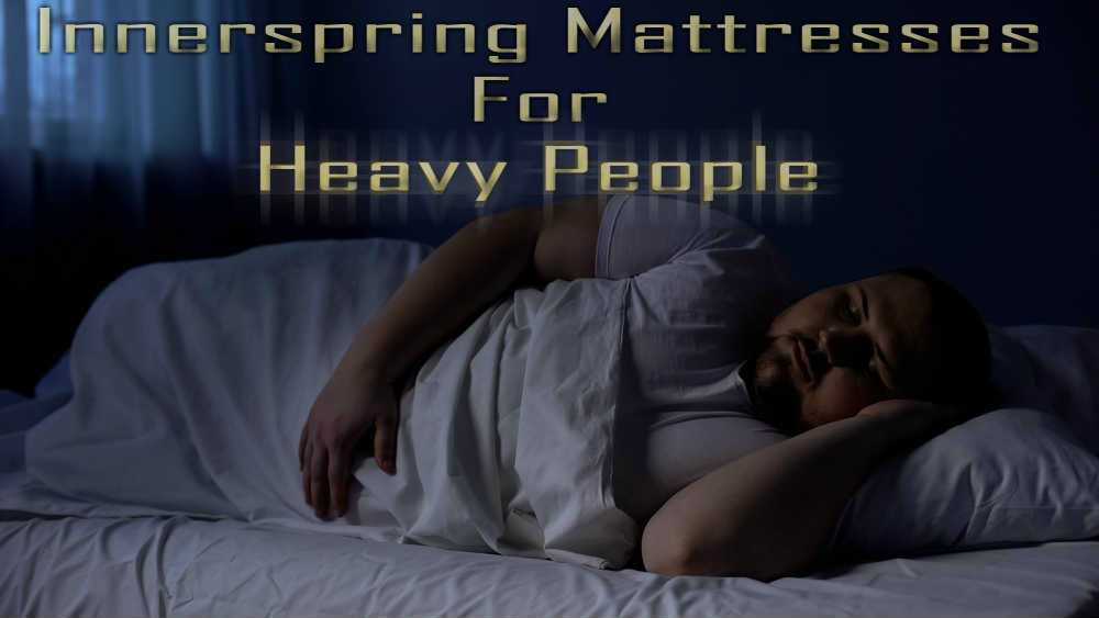 Innerspring Mattress For Heavy People