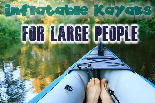 Inflatable Kayaks For Large People
