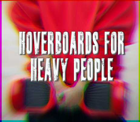 Hoverboards For Heavy People