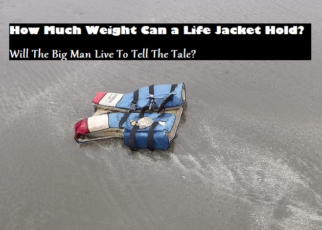 How Much Weight Can a Life Jacket Hold
