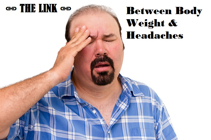 Being Overweight Cause Headaches